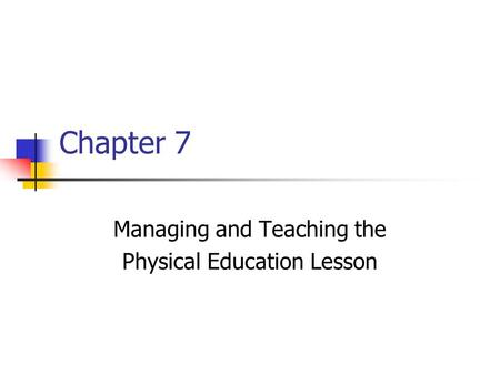 Chapter 7 Managing and Teaching the Physical Education Lesson.