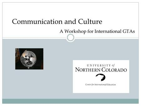 Communication and Culture A Workshop for International GTAs.
