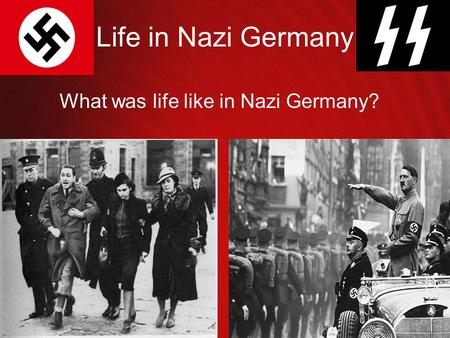 Life in Nazi Germany What was life like in Nazi Germany?