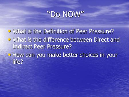 """Do NOW"" ""Do NOW"" What is the Definition of Peer Pressure? What is the Definition of Peer Pressure? What is the difference between Direct and Indirect."