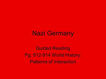 Nazi Germany Guided Reading Pg. 912-914 World History: Patterns of Interaction.