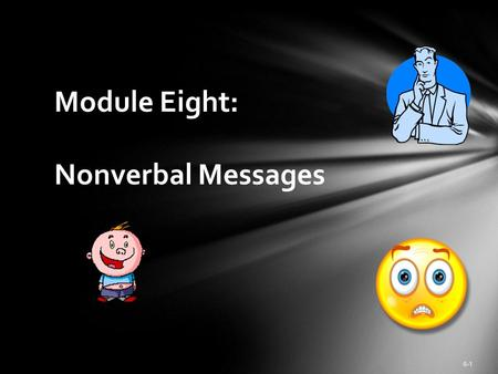6-1 Module Eight: Nonverbal Messages. In pairs turn your back to your mate. Recount your most embarrassing moment without looking at your partner (the.