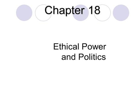 Ethical Power and Politics Chapter 18. Introduction (1 of 2) Power is needed to reach objectives in all organizations  Power affects performance  The.