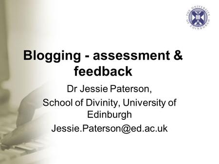 Blogging - assessment & feedback Dr Jessie Paterson, School of Divinity, University of Edinburgh