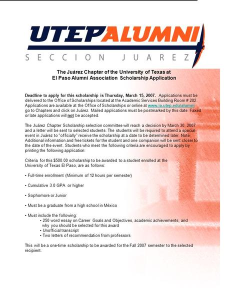 The Juárez Chapter of the University of Texas at El Paso Alumni Association Scholarship Application Deadline to apply for this scholarship is Thursday,