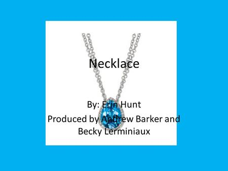 Necklace By: Erin Hunt Produced by Andrew Barker and Becky Lerminiaux.
