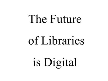 The Future of Libraries is Digital. Automated Reference Assistant Initial funding from the McCune Foundation Further funding being sought from the Buhl.