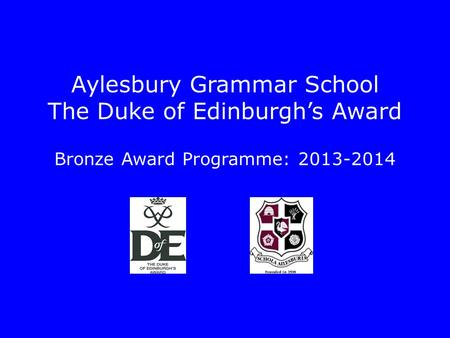 Aylesbury Grammar School The Duke of Edinburgh's Award Bronze Award Programme: 2013-2014.