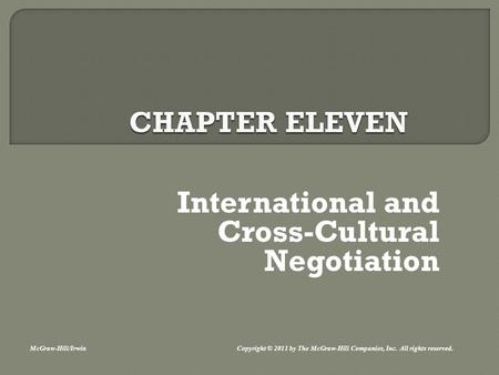 International and Cross-Cultural Negotiation McGraw-Hill/Irwin Copyright © 2011 by The McGraw-Hill Companies, Inc. All rights reserved.