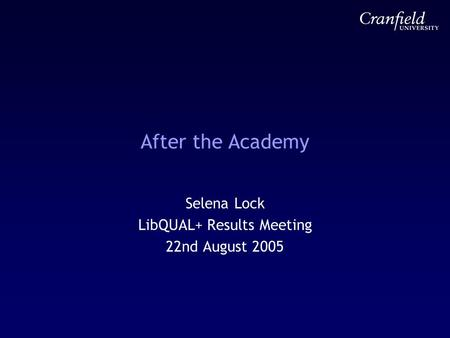 After the Academy Selena Lock LibQUAL+ Results Meeting 22nd August 2005.