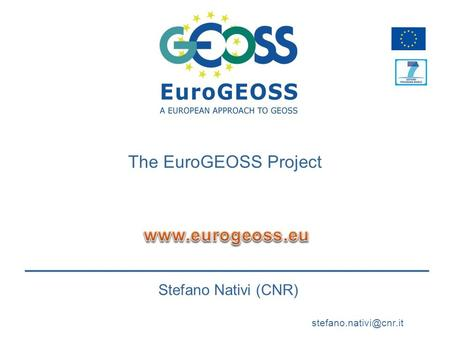 Stefano Nativi (CNR) The EuroGEOSS Project.