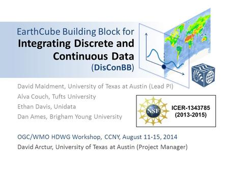 EarthCube Building Block for Integrating Discrete and Continuous Data (DisConBB) David Maidment, University of Texas at Austin (Lead PI) Alva Couch, Tufts.