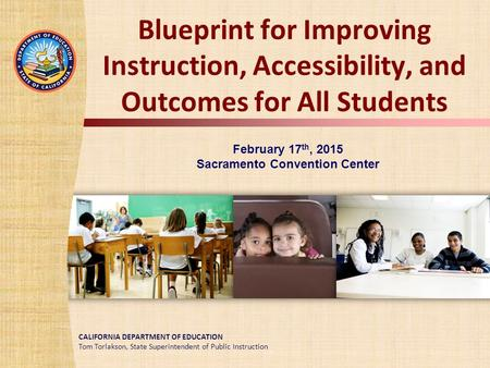TOM TORLAKSON State Superintendent of Public Instruction CALIFORNIA DEPARTMENT OF EDUCATION Tom Torlakson, State Superintendent of Public Instruction Blueprint.