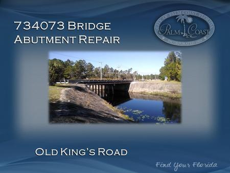 734073 Bridge Abutment Repair Old King's Road. 734073 Location; Old King's Road N 734063.