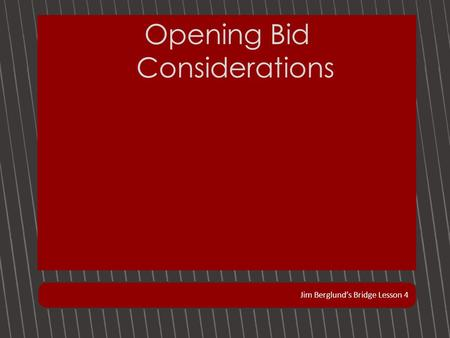 Jim Berglund's Bridge Lesson 4 Opening Bid Considerations.