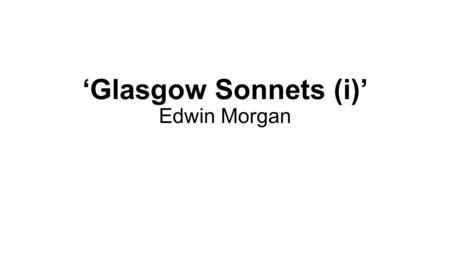 'Glasgow Sonnets (i)' Edwin Morgan. The Gorbals is a district in the south side of Glasgow. One of the oldest settlements in the city, it grew on the.