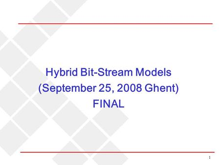 1 Hybrid Bit-Stream Models (September 25, 2008 Ghent) FINAL.