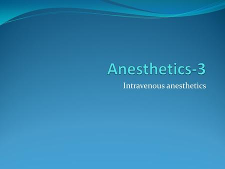 Intravenous anesthetics. Toxicity of General Anesthesia.
