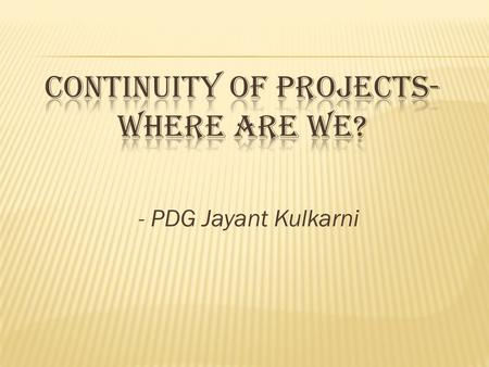 - PDG Jayant Kulkarni. Check Dam Projects-3140 YEAR NO. OF PROJECTS TotalCost Rs. (Lakh) L& T Contribution In Rs. (Lakh) 2005-0611.85 2006-072357.5 2007-081643.2.
