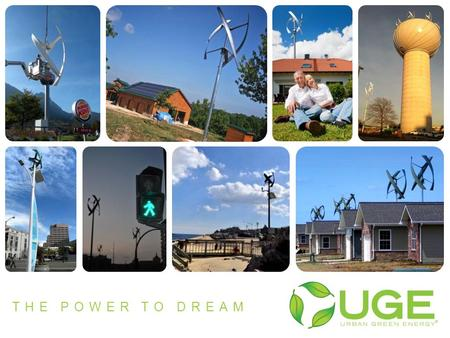 THE POWER TO DREAM. Company Overview About UGE We hate pollution and use innovation to accomplish our mission We have three core values which we follow.