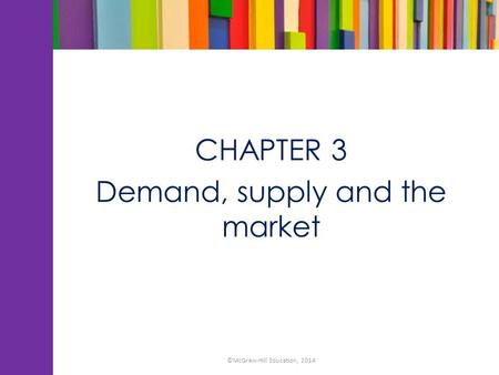 CHAPTER 3 Demand, supply and the market ©McGraw-Hill Education, 2014.