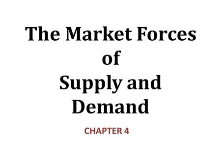 The Market Forces of Supply and Demand CHAPTER 4.