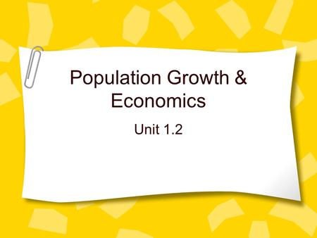 Population Growth & Economics Unit 1.2. Growth Curve Trends Exponential growth: the J-shaped curve of population growth –When exponentially growing pop'ns.