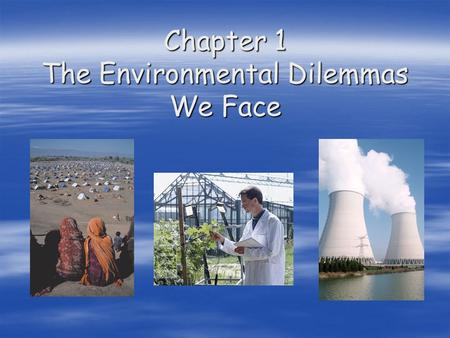 Chapter 1 The Environmental Dilemmas We Face. A World In Crisis How long have humans been on the planet? How long have humans been on the planet? Humans.