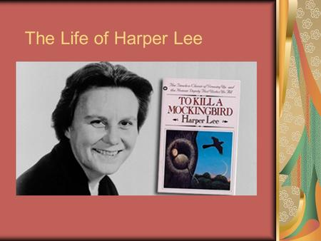 The Life of Harper Lee. Early Years Born as Nelle Harper on April 28, 1926 in Monroeville, Alabama father, Amasa Coleman Mother Frances Cunningham Finch.
