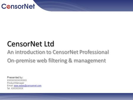 CensorNet Ltd An introduction to CensorNet Professional On-premise web filtering & management An introduction to CensorNet Professional On-premise web.