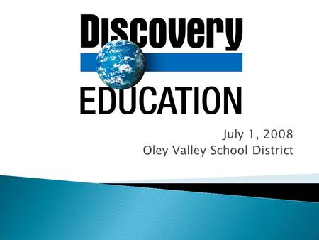 July 1, 2008 Oley Valley School District. 8:00-8:15Registration/Introductions 8:15-8:30What is Discovery Education? 8:30-8:45Logging In/Setting up Accounts.