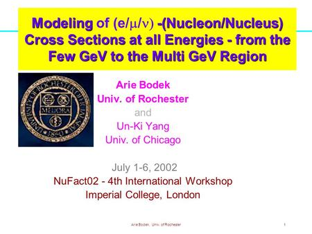 Arie Bodek, Univ. of Rochester1 Modeling -(Nucleon/Nucleus) Cross Sections at all Energies - from the Few GeV to the Multi GeV Region Modeling of (e/ 
