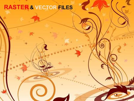 RASTER & VECTOR FILES. Raster images use many coloured pixels or individual building blocks to form a complete image. JPEG, BMP, TIFF, GIF are common.