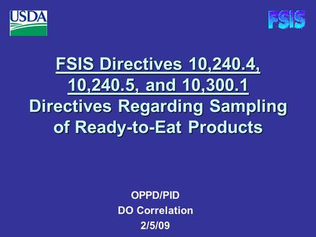 FSIS Directives 10,240.4, 10,240.5, and 10,300.1 Directives Regarding Sampling of Ready-to-Eat Products OPPD/PID DO Correlation 2/5/09.