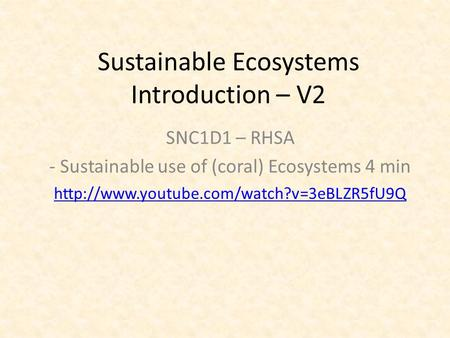 Sustainable Ecosystems Introduction – V2 SNC1D1 – RHSA - Sustainable use of (coral) Ecosystems 4 min