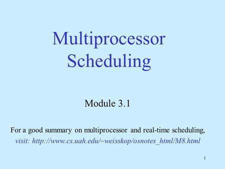 1 Multiprocessor Scheduling Module 3.1 For a good summary on multiprocessor and real-time scheduling, visit: