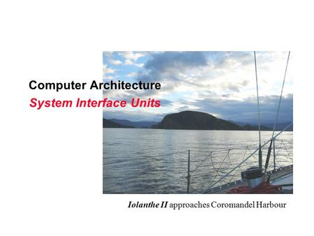Computer Architecture System Interface Units Iolanthe II approaches Coromandel Harbour.