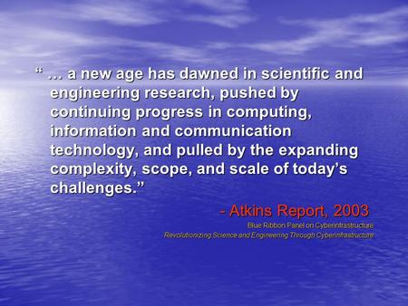 """ … a new age has dawned in scientific and engineering research, pushed by continuing progress in computing, information and communication technology,"