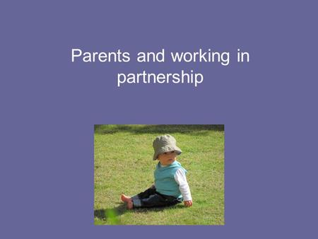 Parents and working in partnership. How do we 'see' parents? Age Learning Disability Mental Health Substance Misuse Physical ill health of parent or child.