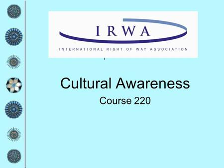 I Cultural Awareness Course 220 Ground Rules  Everyone has the right to not respond  Speak only for yourself  No killer statements  Confidentiality.