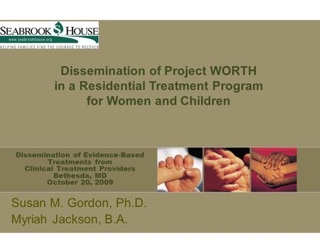 Dissemination of Evidence-Based Treatments from Clinical Treatment Providers Bethesda, MD October 20, 2009 Susan M. Gordon, Ph.D. Myriah Jackson, B.A.