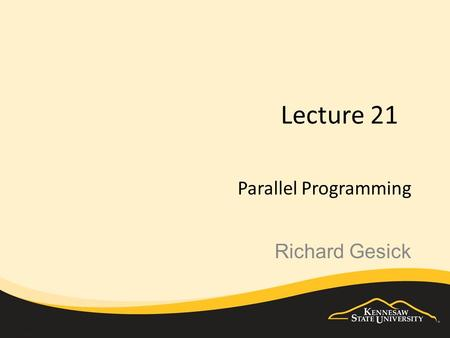 Lecture 21 Parallel Programming Richard Gesick. Parallel Computing Parallel computing is a form of computation in which many operations are carried out.