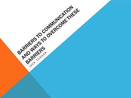 Barriers To Communication And Ways To Overcome These Barriers