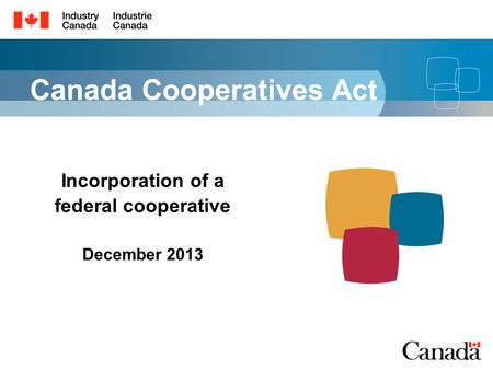 Canada Cooperatives Act Incorporation of a federal cooperative December 2013.