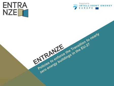 Www.entranze.eu ENTRANZE Policies to enforce the Transition to nearly zero energy buildings in the EU-27.