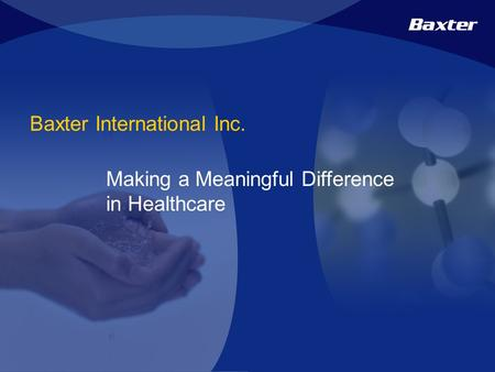 Baxter International Inc. Making a Meaningful Difference in Healthcare.