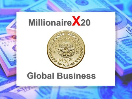 Global Business Millionaire X 20. Low price to join at US$20 one-time fee! M 20 website X Earn with your FIRST referral! Earn back your fee with THREE.