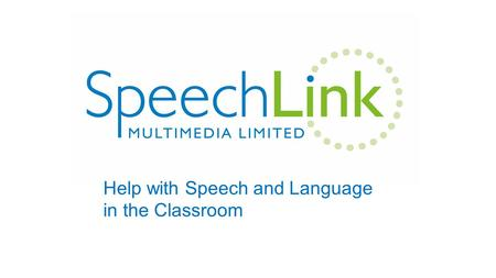 "Help with Speech and Language in the Classroom. Language and Attainment? ""Children who enter school with poorly developed speech and language skills are."