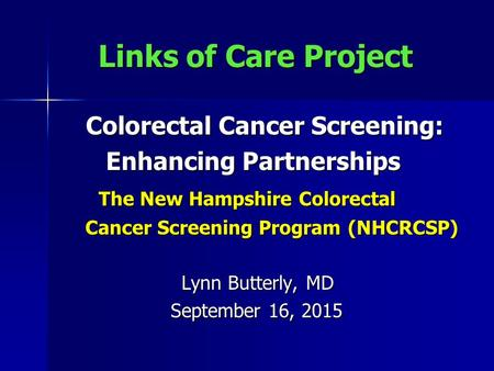 Links of Care Project Links of Care Project Colorectal Cancer Screening: Colorectal Cancer Screening: Enhancing Partnerships Enhancing Partnerships The.