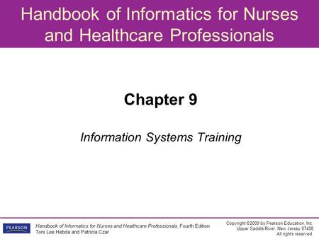 Handbook of Informatics for Nurses and Healthcare Professionals Copyright ©2009 by Pearson Education, Inc. Upper Saddle River, New Jersey 07458 All rights.